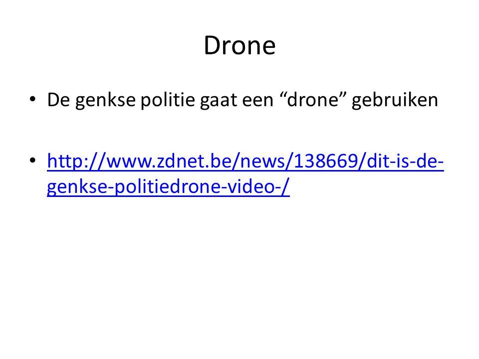 Drone De genkse politie gaat een drone gebruiken http://www.zdnet.be/news/138669/dit-is-de- genkse-politiedrone-video-/ http://www.zdnet.be/news/138669/dit-is-de- genkse-politiedrone-video-/