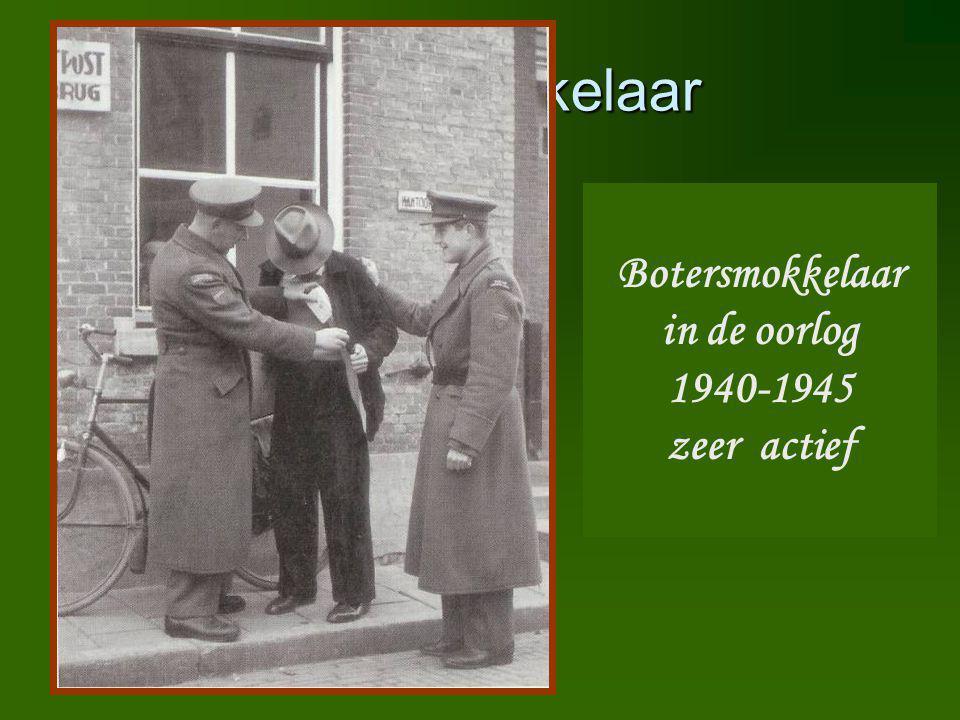 Botersmokkelaar Botersmokkelaar in de oorlog 1940-1945 zeer actief