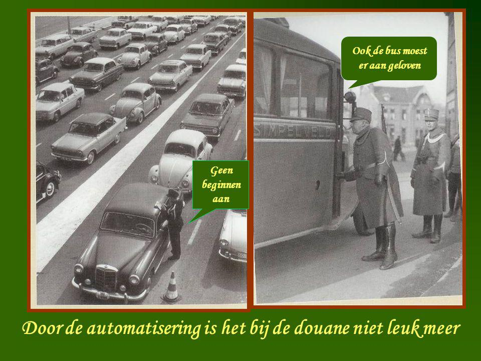 Douanier Geen beginnen aan Ook de bus moest er aan geloven Door de automatisering is het bij de douane niet leuk meer