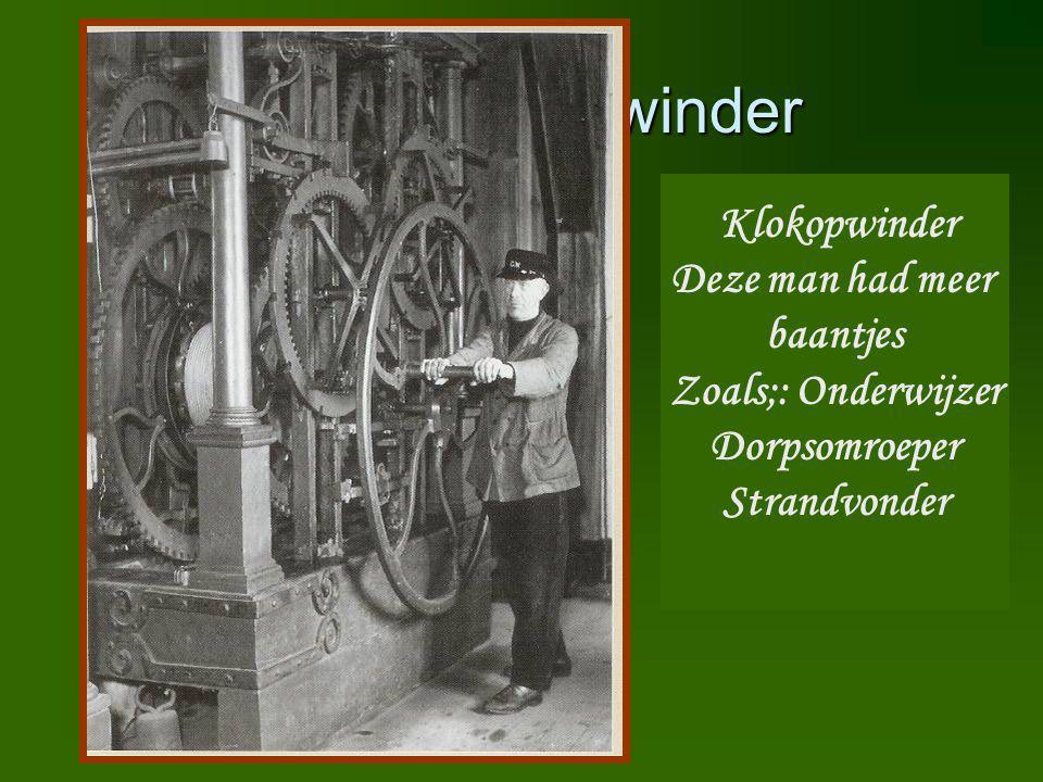Klokopwinder Klokopwinder Deze man had meer baantjes Zoals;: Onderwijzer Dorpsomroeper Strandvonder