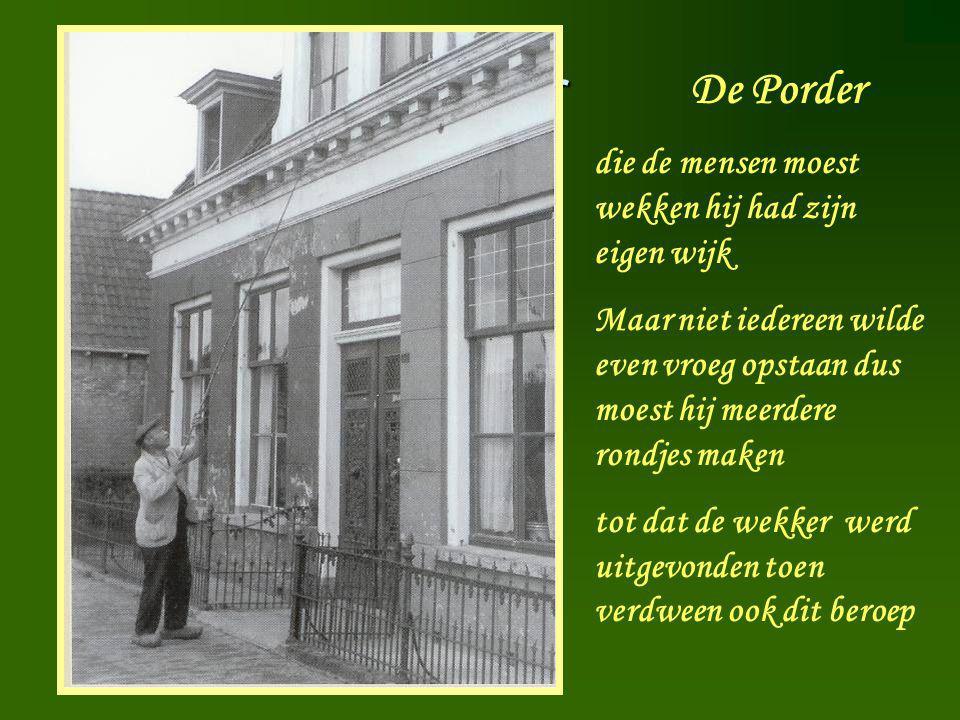 Porder De Porder die de mensen moest wekken hij had zijn eigen wijk Maar niet iedereen wilde even vroeg opstaan dus moest hij meerdere rondjes maken t