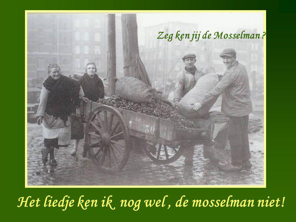 Mosselman Zeg ken jij de Mosselman ? Het liedje ken ik nog wel, de mosselman niet!