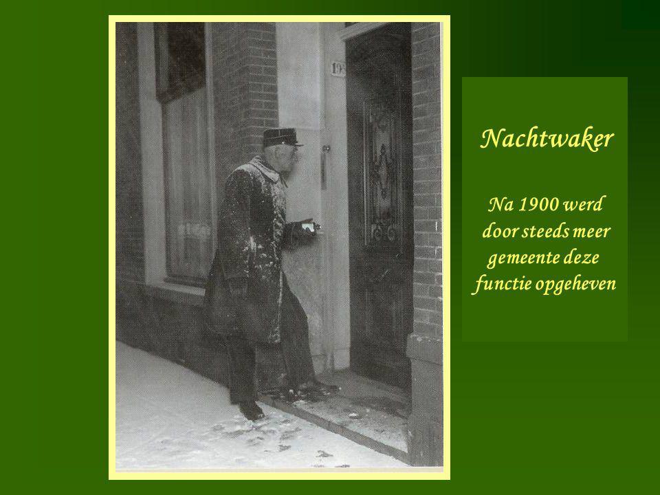 Nachtwaker Nachtwaker Na 1900 werd door steeds meer gemeente deze functie opgeheven