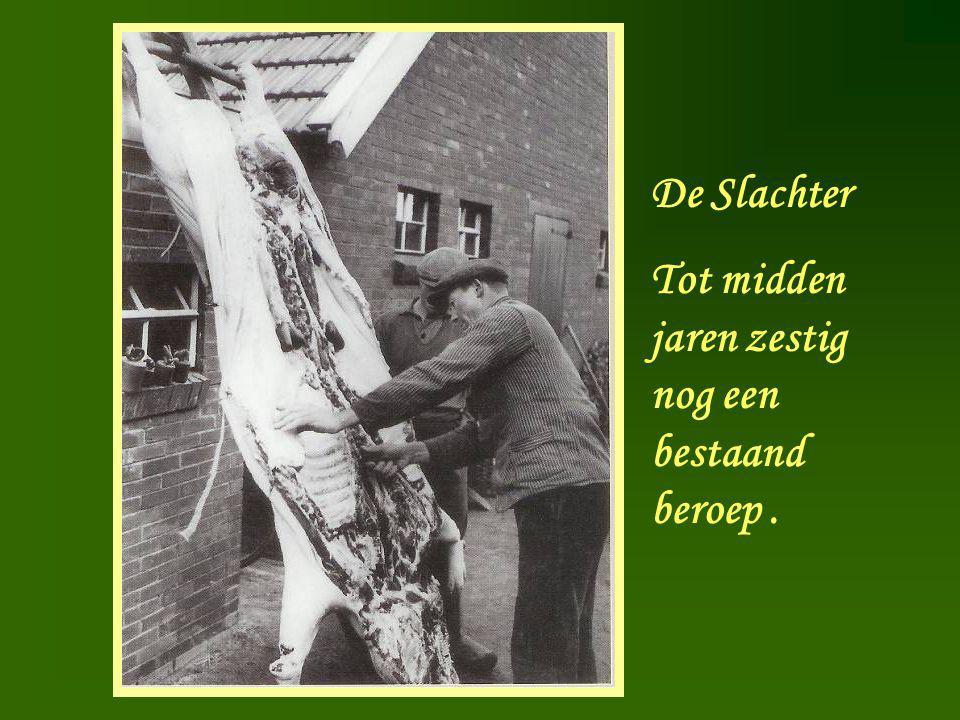 Slachter De Slachter Tot midden jaren zestig nog een bestaand beroep.