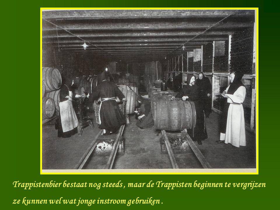 Trappist Trappistenbier bestaat nog steeds, maar de Trappisten beginnen te vergrijzen ze kunnen wel wat jonge instroom gebruiken.