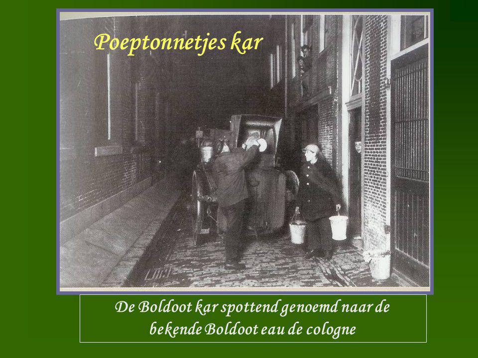 Boldootkar De Boldoot kar spottend genoemd naar de bekende Boldoot eau de cologne Poeptonnetjes kar