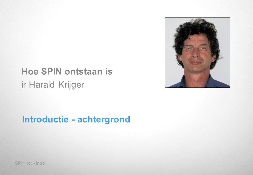 SPIN (c) - intro Introductie - achtergrond Hoe SPIN ontstaan is ir Harald Krijger