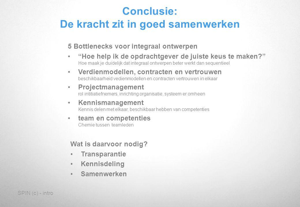 SPIN (c) - intro Conclusie: De kracht zit in goed samenwerken Wat is daarvoor nodig? Transparantie Kennisdeling Samenwerken 5 Bottlenecks voor integra