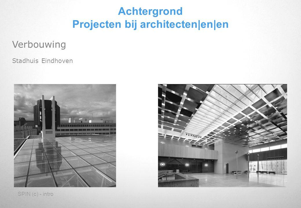 SPIN (c) - intro Verbouwing Stadhuis Eindhoven Achtergrond Projecten bij architecten en en