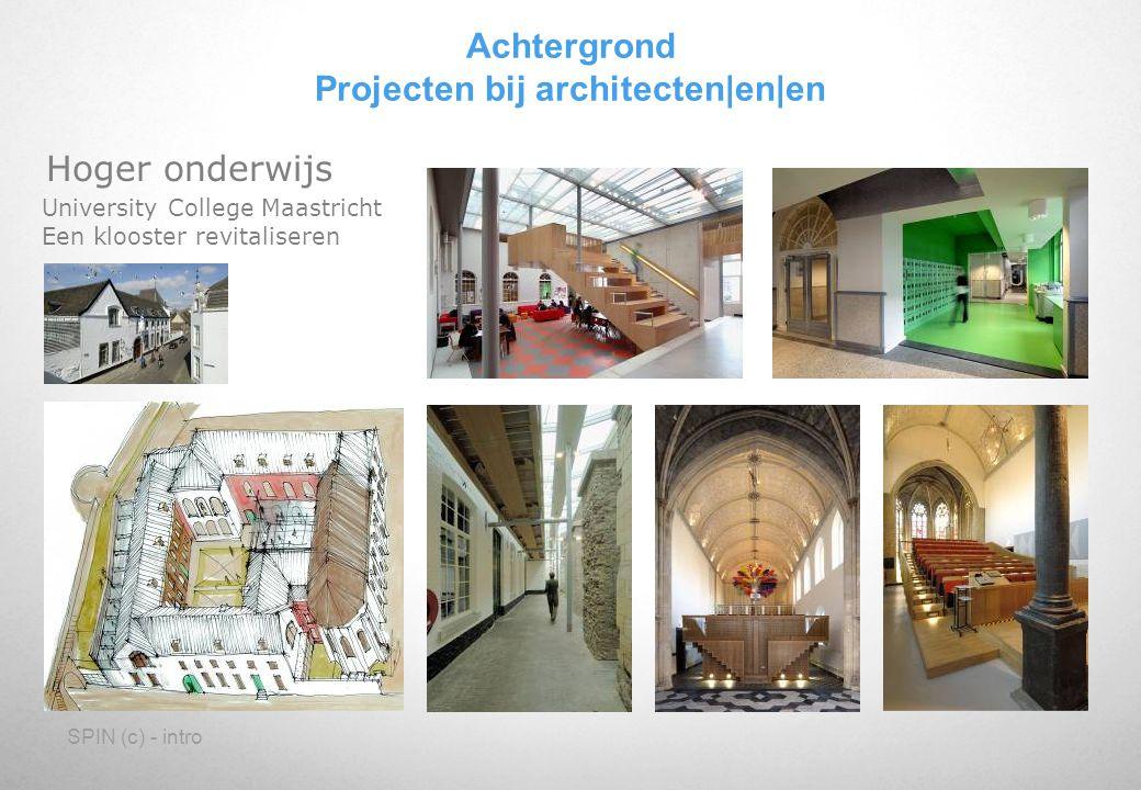 SPIN (c) - intro Achtergrond Projecten bij architecten en en Hoger onderwijs University College Maastricht Een klooster revitaliseren