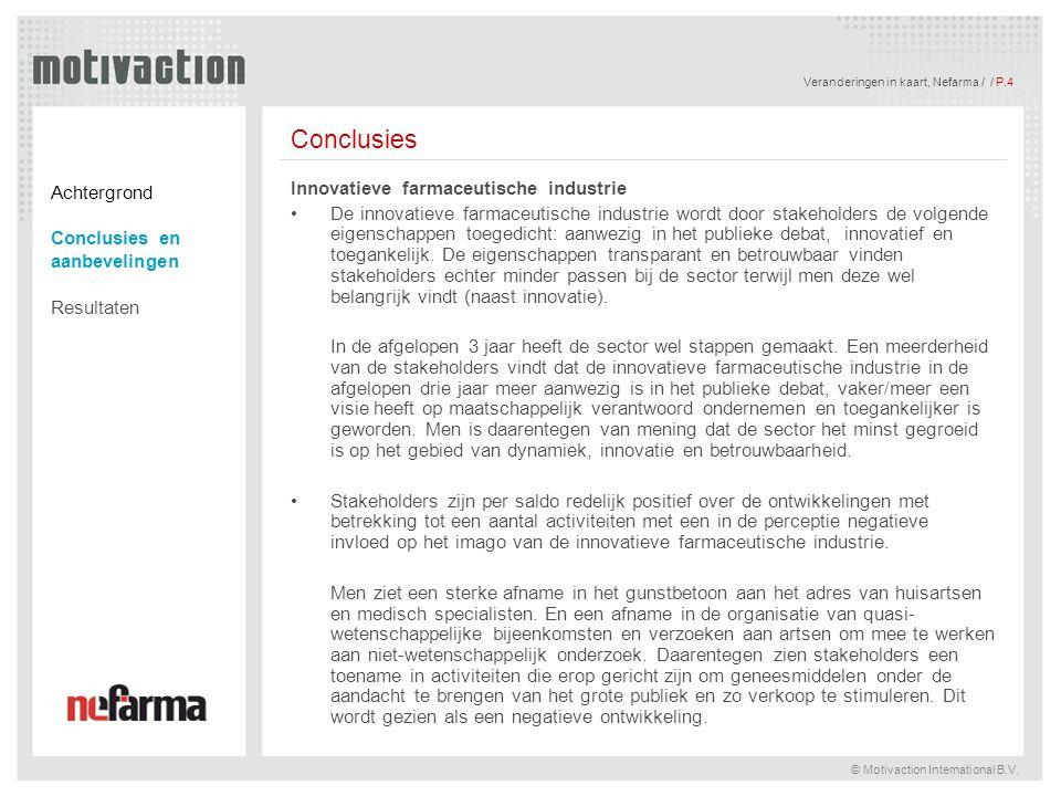 Veranderingen in kaart, Nefarma / / P.4 © Motivaction International B.V. Conclusies Innovatieve farmaceutische industrie De innovatieve farmaceutische