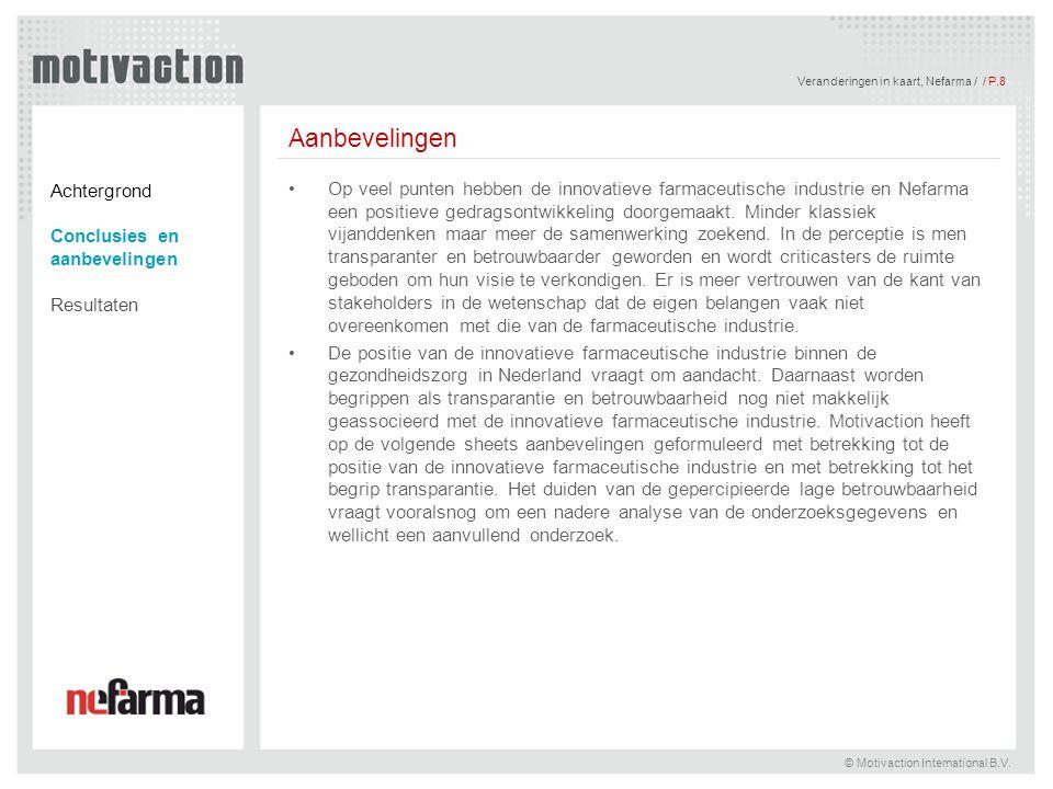 Veranderingen in kaart, Nefarma / / P.8 © Motivaction International B.V. Aanbevelingen Op veel punten hebben de innovatieve farmaceutische industrie e