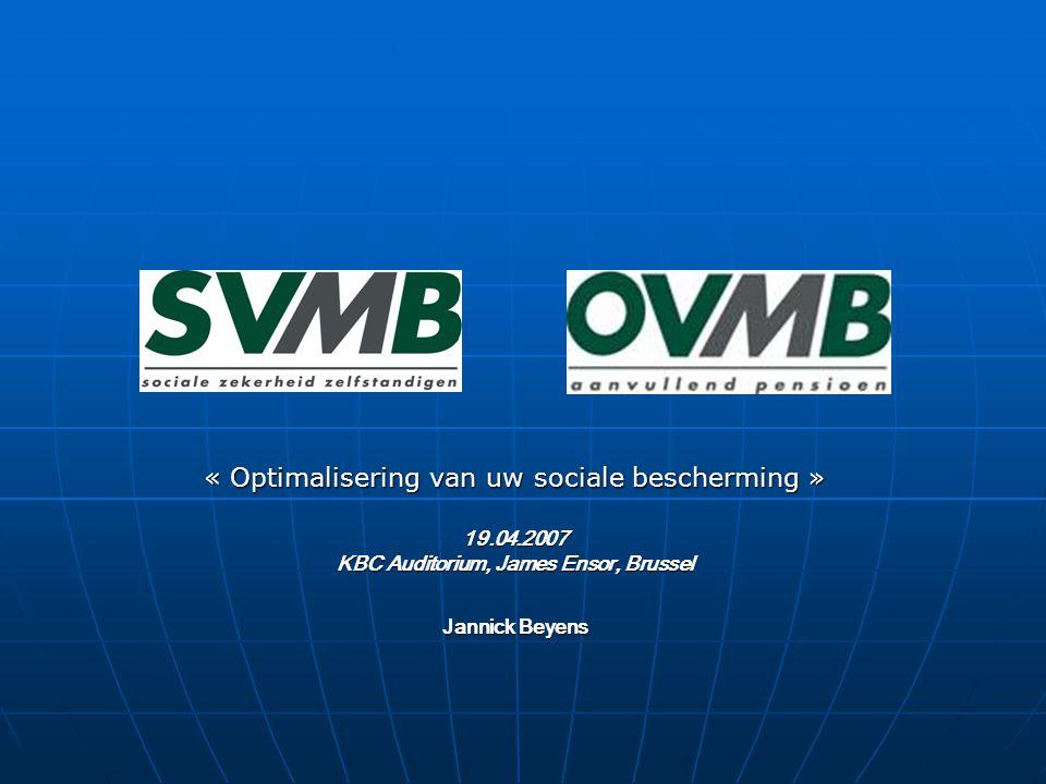 « Optimalisering van uw sociale bescherming » 19.04.2007 KBC Auditorium, James Ensor, Brussel Jannick Beyens