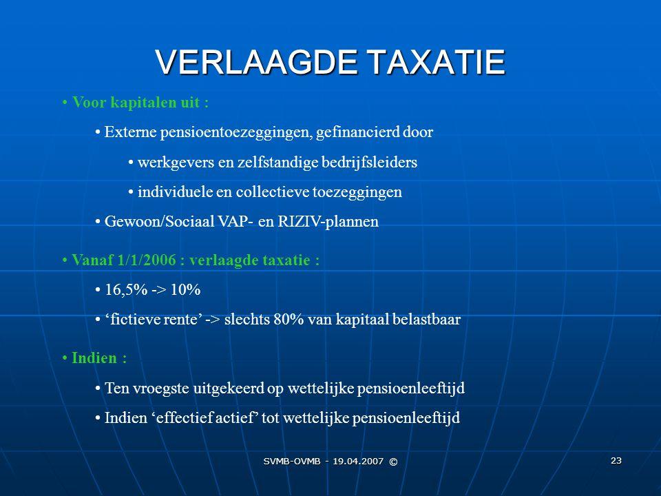 SVMB-OVMB - 19.04.2007 © 23 VERLAAGDE TAXATIE Voor kapitalen uit : Externe pensioentoezeggingen, gefinancierd door werkgevers en zelfstandige bedrijfs