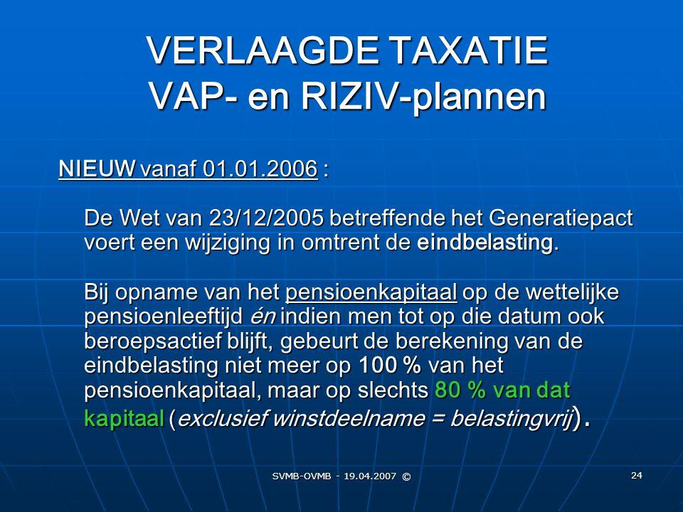 SVMB-OVMB - 19.04.2007 © 24 NIEUW vanaf 01.01.2006 : De Wet van 23/12/2005 betreffende het Generatiepact voert een wijziging in omtrent de eindbelasti