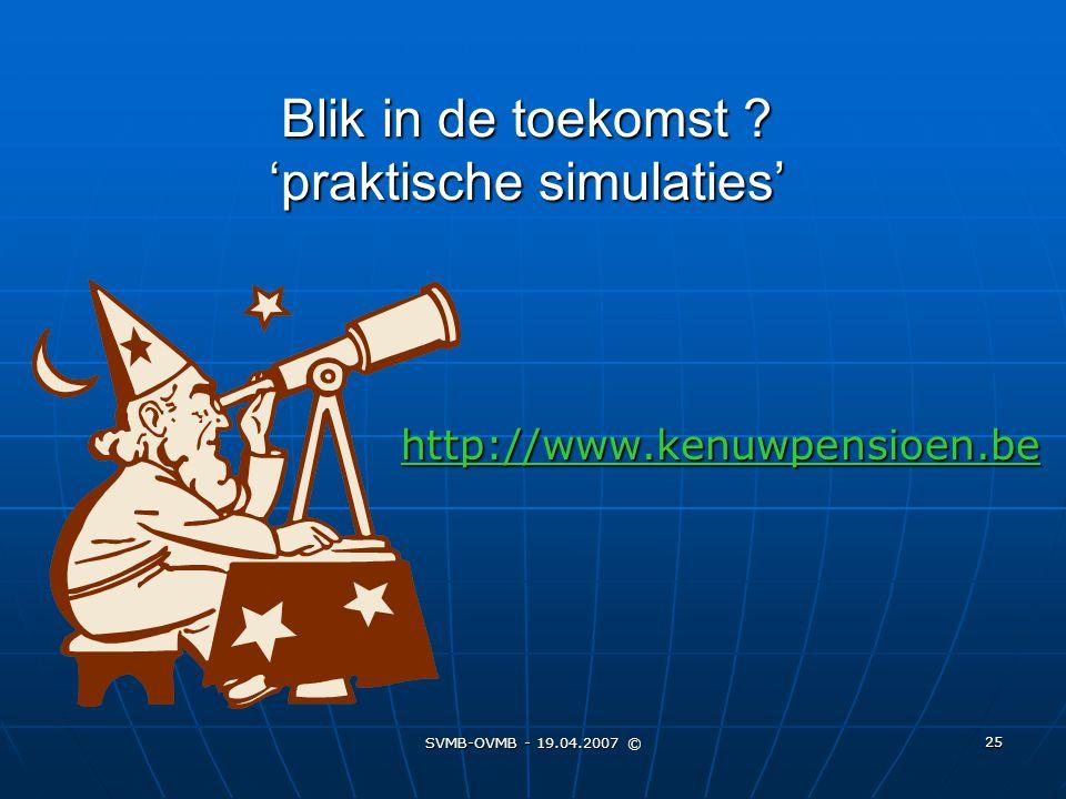 SVMB-OVMB - 19.04.2007 © 25 Blik in de toekomst ? 'praktische simulaties' http://www.kenuwpensioen.be http://www.kenuwpensioen.be