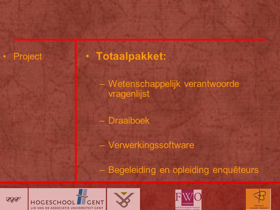 Project Totaalpakket: –Wetenschappelijk verantwoorde vragenlijst –Draaiboek –Verwerkingssoftware –Begeleiding en opleiding enquêteurs