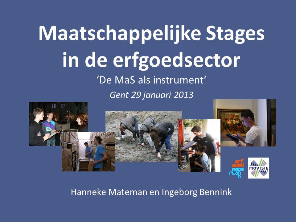 Maatschappelijke Stages in de erfgoedsector 'De MaS als instrument' Gent 29 januari 2013 Hanneke Mateman en Ingeborg Bennink