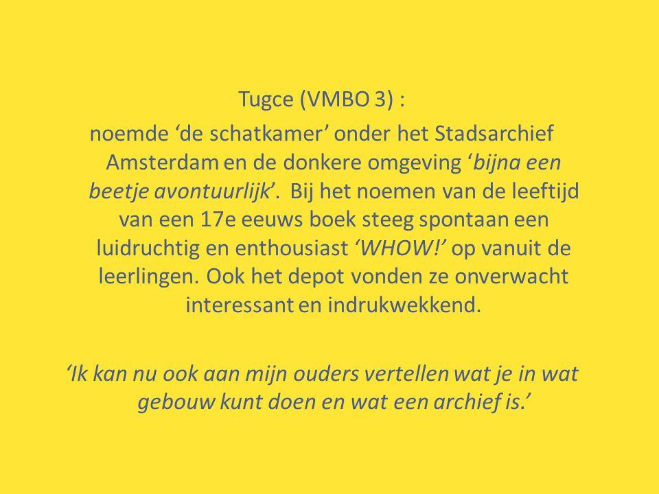Tugce (VMBO 3) : noemde 'de schatkamer' onder het Stadsarchief Amsterdam en de donkere omgeving 'bijna een beetje avontuurlijk'.
