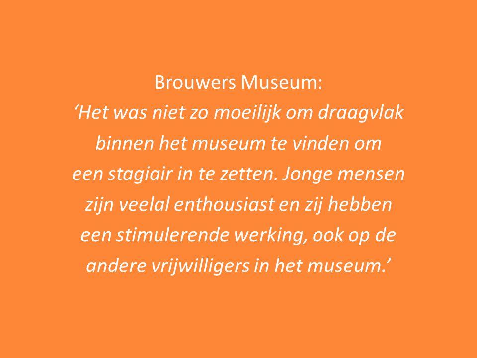 Brouwers Museum: 'Het was niet zo moeilijk om draagvlak binnen het museum te vinden om een stagiair in te zetten.