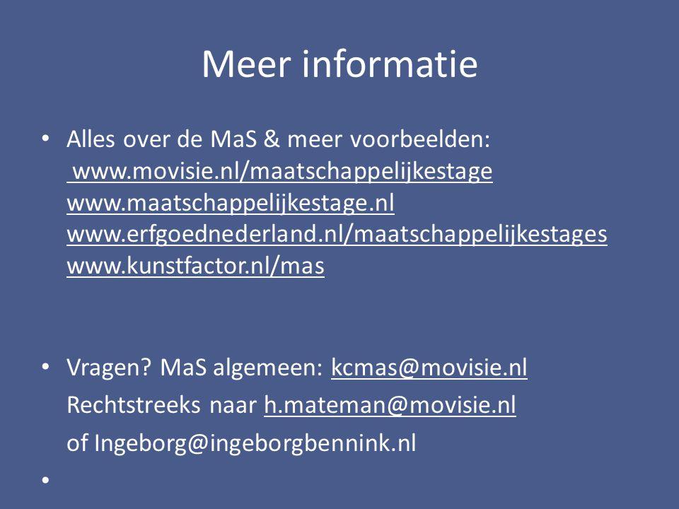 Meer informatie Alles over de MaS & meer voorbeelden: www.movisie.nl/maatschappelijkestage www.maatschappelijkestage.nl www.erfgoednederland.nl/maatschappelijkestages www.kunstfactor.nl/mas www.movisie.nl/maatschappelijkestage www.maatschappelijkestage.nl www.erfgoednederland.nl/maatschappelijkestages www.kunstfactor.nl/mas Vragen.