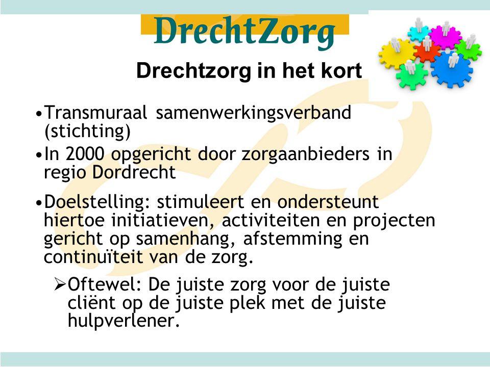 Drechtzorg in het kort Transmuraal samenwerkingsverband (stichting) In 2000 opgericht door zorgaanbieders in regio Dordrecht Doelstelling: stimuleert