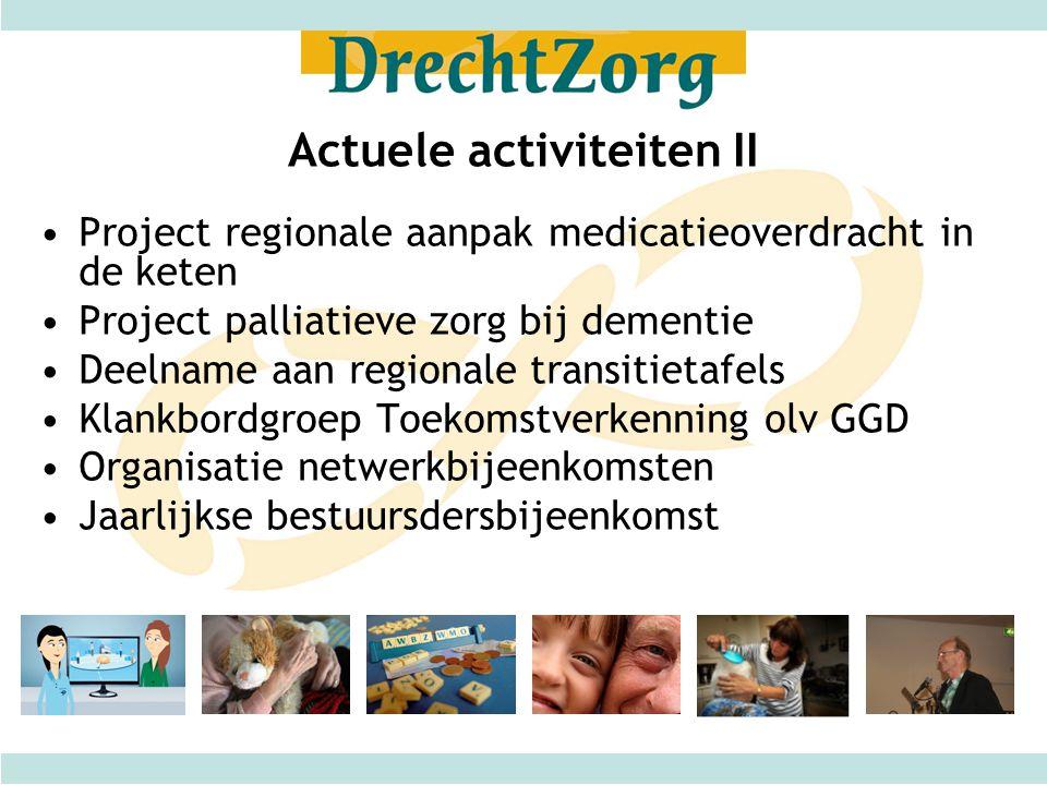 Actuele activiteiten II Project regionale aanpak medicatieoverdracht in de keten Project palliatieve zorg bij dementie Deelname aan regionale transiti