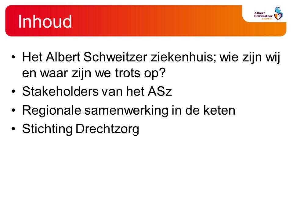 Inhoud Het Albert Schweitzer ziekenhuis; wie zijn wij en waar zijn we trots op? Stakeholders van het ASz Regionale samenwerking in de keten Stichting