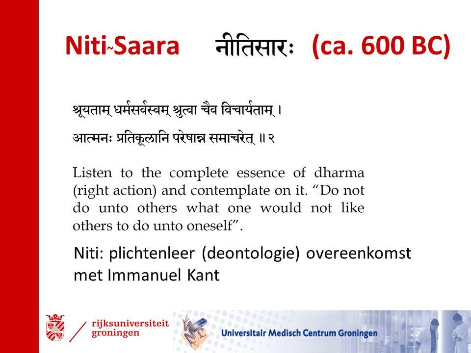 Niti ~ Saara (ca. 600 BC) Niti: plichtenleer (deontologie) overeenkomst met Immanuel Kant