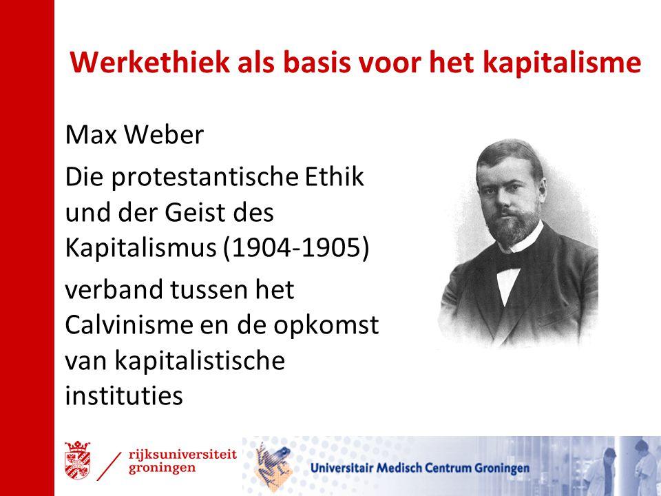Werkethiek als basis voor het kapitalisme Max Weber Die protestantische Ethik und der Geist des Kapitalismus (1904-1905) verband tussen het Calvinisme