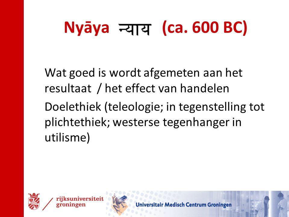 Nyāya (ca. 600 BC) Wat goed is wordt afgemeten aan het resultaat / het effect van handelen Doelethiek (teleologie; in tegenstelling tot plichtethiek;