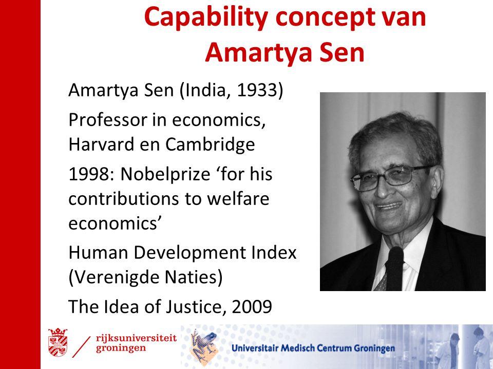 Capability concept van Amartya Sen Amartya Sen (India, 1933) Professor in economics, Harvard en Cambridge 1998: Nobelprize 'for his contributions to w