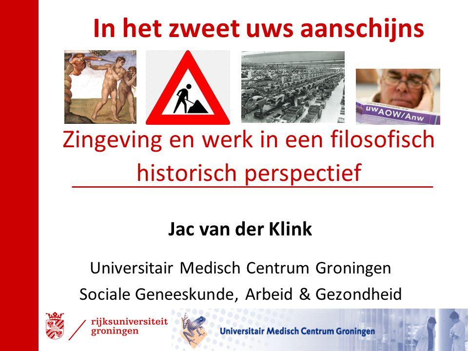 Zingeving en werk in een filosofisch historisch perspectief Jac van der Klink Universitair Medisch Centrum Groningen Sociale Geneeskunde, Arbeid & Gez