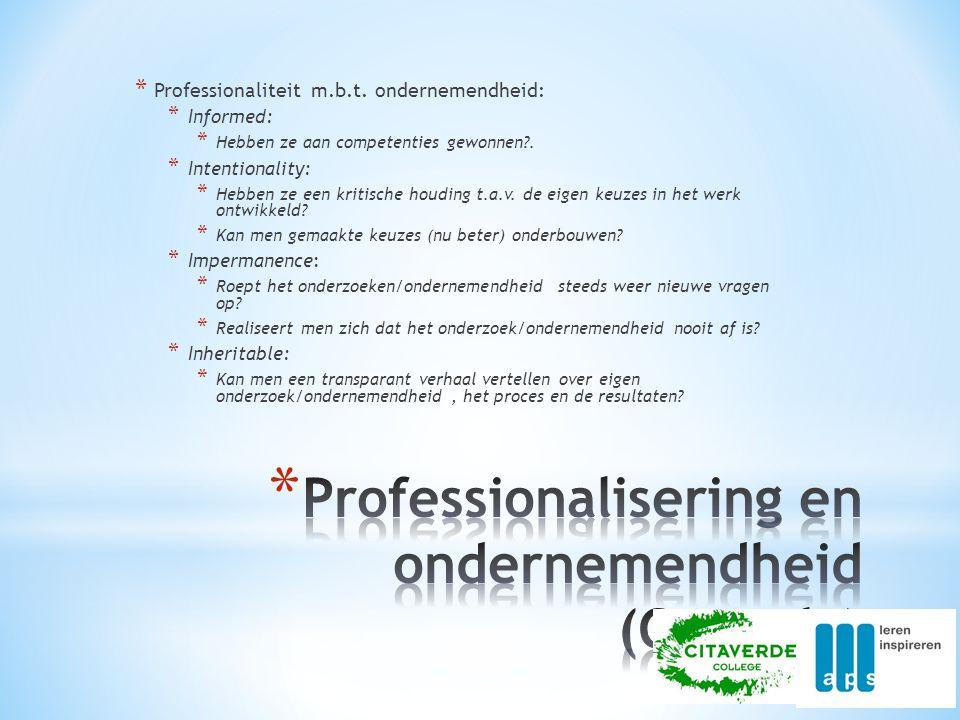 * Professionaliteit m.b.t. ondernemendheid: * Informed: * Hebben ze aan competenties gewonnen?. * Intentionality: * Hebben ze een kritische houding t.