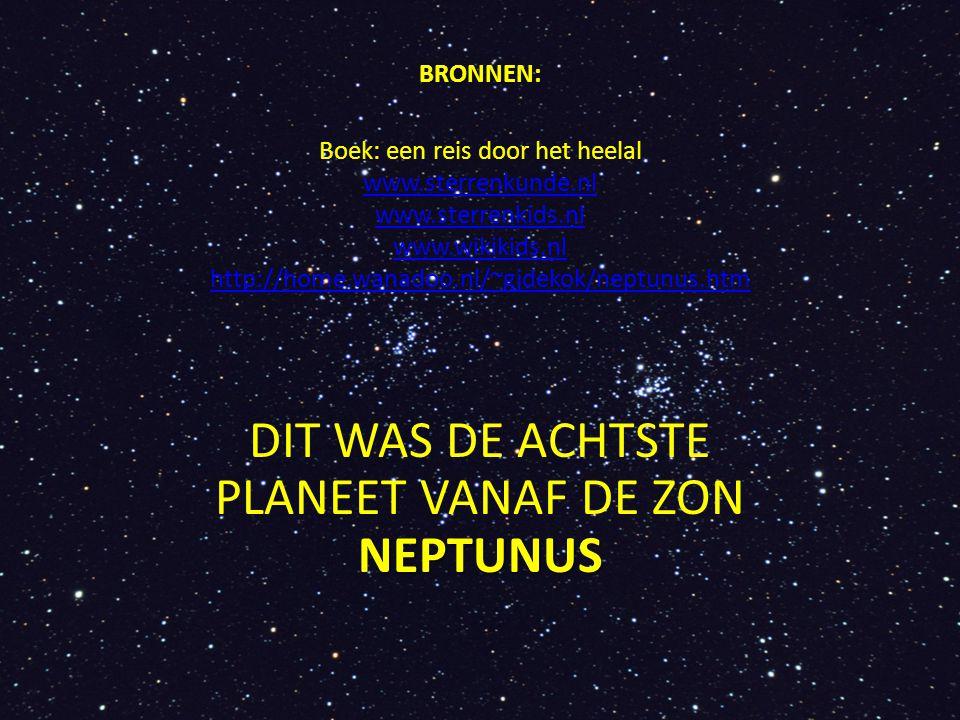 BRONNEN: BRONNEN: Boek: een reis door het heelal www.sterrenkunde.nl www.sterrenkids.nl www.wikikids.nl http://home.wanadoo.nl/~gjdekok/neptunus.htm w
