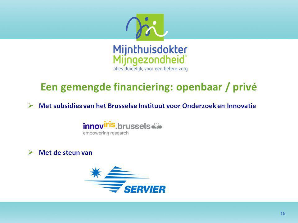 16  Met de steun van Een gemengde financiering: openbaar / privé  Met subsidies van het Brusselse Instituut voor Onderzoek en Innovatie