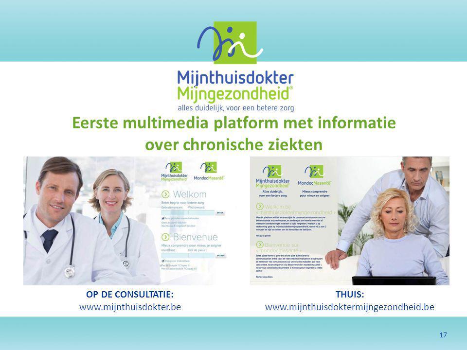 17 OP DE CONSULTATIE: www.mijnthuisdokter.be THUIS: www.mijnthuisdoktermijngezondheid.be Eerste multimedia platform met informatie over chronische zie