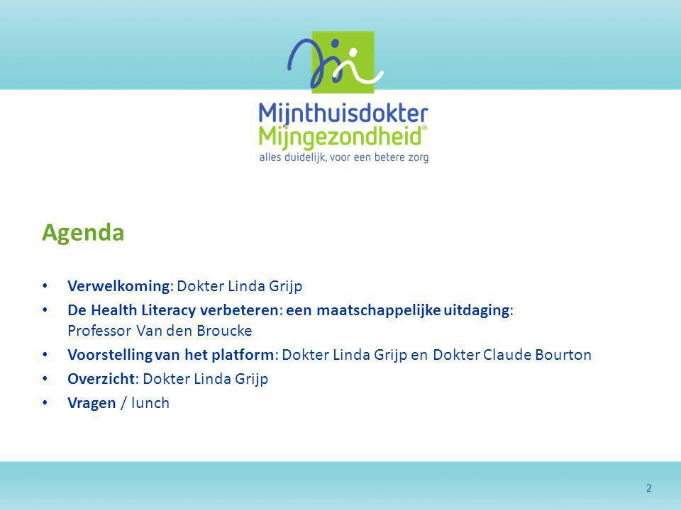 2 Agenda Verwelkoming: Dokter Linda Grijp De Health Literacy verbeteren: een maatschappelijke uitdaging: Professor Van den Broucke Voorstelling van he
