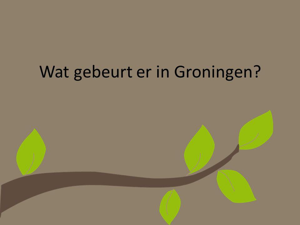 Wat gebeurt er in Groningen?