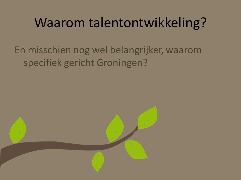 Waarom talentontwikkeling? En misschien nog wel belangrijker, waarom specifiek gericht Groningen?