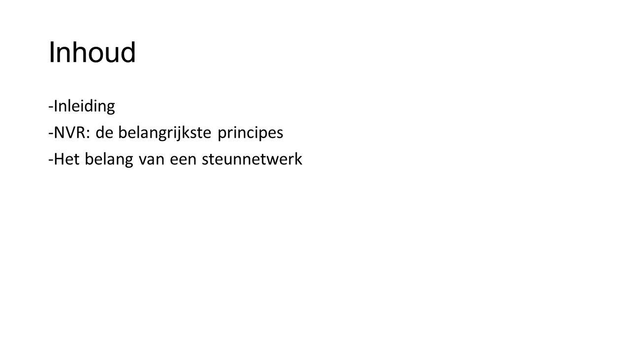 Inhoud -Inleiding -NVR: de belangrijkste principes -Het belang van een steunnetwerk