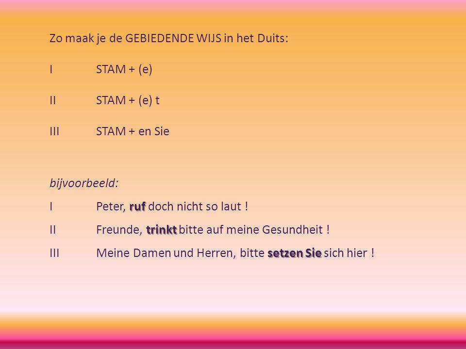 Zo maak je de GEBIEDENDE WIJS in het Duits: ISTAM + (e) IISTAM + (e) t IIISTAM + en Sie bijvoorbeeld: ruf IPeter, ruf doch nicht so laut ! trinkt IIFr