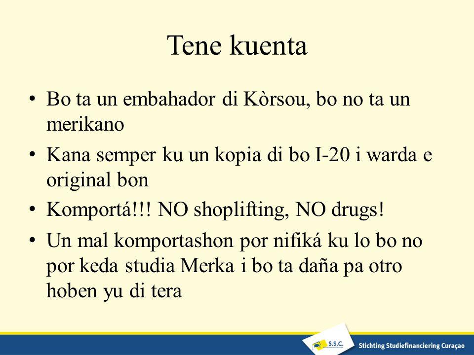Tene kuenta Bo ta un embahador di Kòrsou, bo no ta un merikano Kana semper ku un kopia di bo I-20 i warda e original bon Komportá!!! NO shoplifting, N