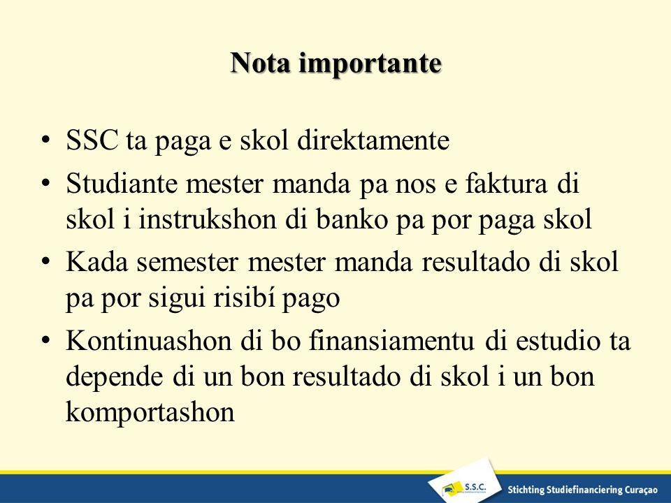 Nota importante SSC ta paga e skol direktamente Studiante mester manda pa nos e faktura di skol i instrukshon di banko pa por paga skol Kada semester