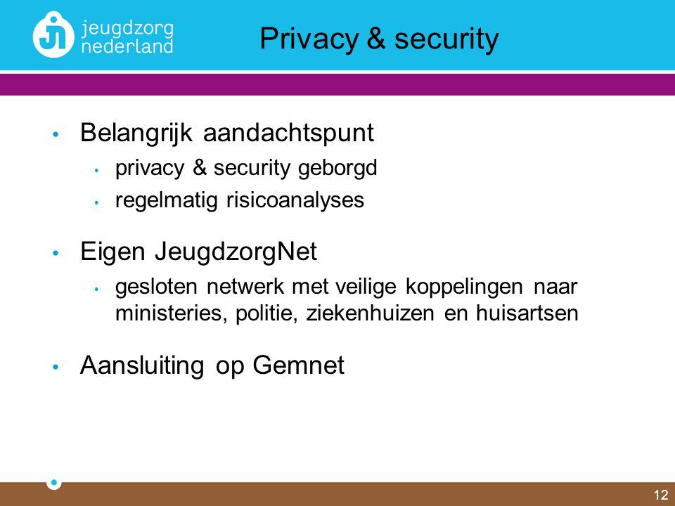 Belangrijk aandachtspunt privacy & security geborgd regelmatig risicoanalyses Eigen JeugdzorgNet gesloten netwerk met veilige koppelingen naar ministeries, politie, ziekenhuizen en huisartsen Aansluiting op Gemnet 12 Privacy & security