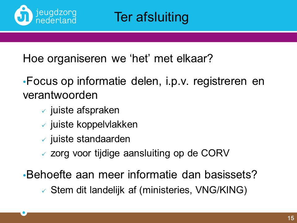 Hoe organiseren we 'het' met elkaar? Focus op informatie delen, i.p.v. registreren en verantwoorden juiste afspraken juiste koppelvlakken juiste stand