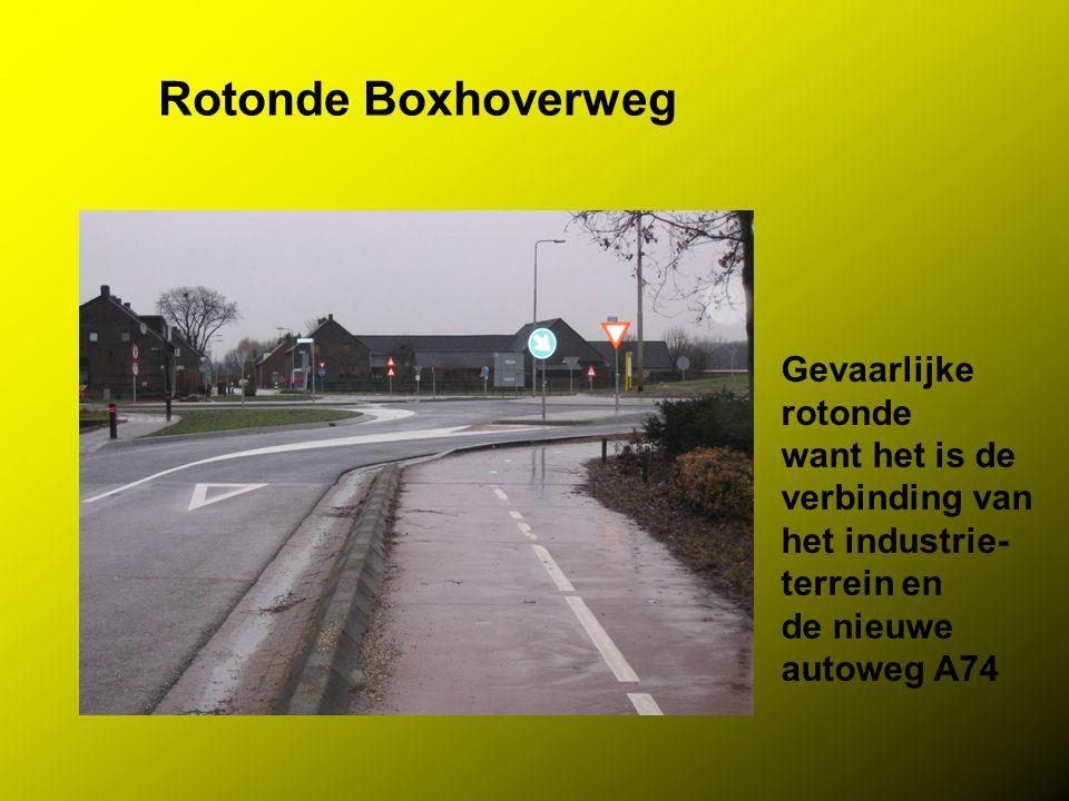 Rotonde Boxhoverweg Gevaarlijke rotonde want het is de verbinding van het industrie- terrein en de nieuwe autoweg A74