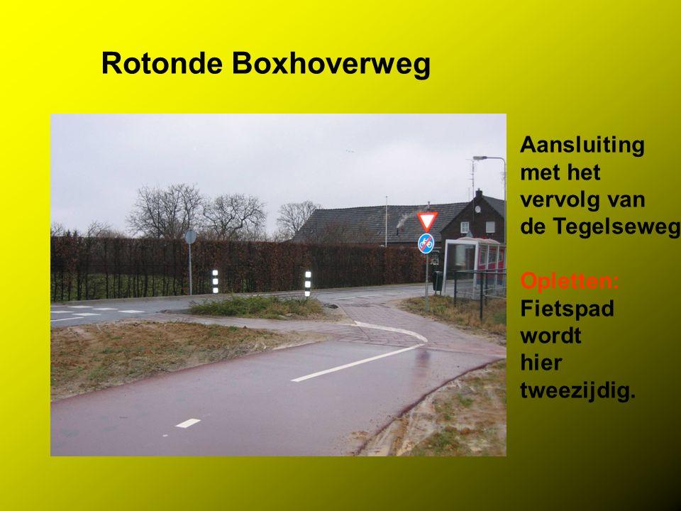 Rotonde Boxhoverweg Aansluiting met het vervolg van de Tegelseweg Opletten: Fietspad wordt hier tweezijdig.