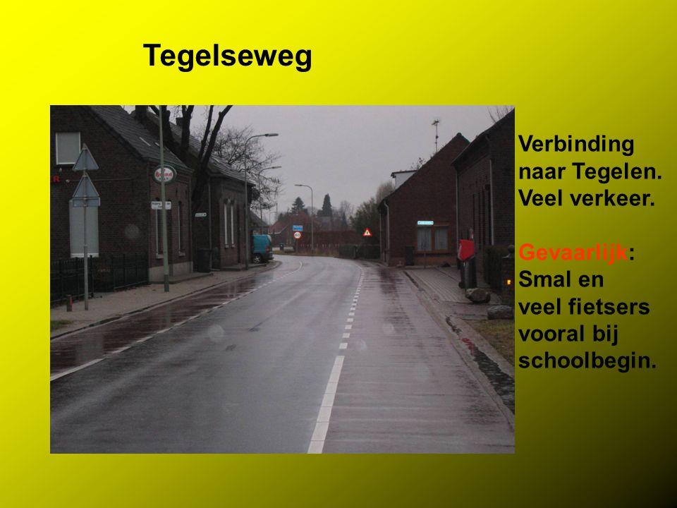 Tegelseweg Verbinding naar Tegelen. Veel verkeer. Gevaarlijk: Smal en veel fietsers vooral bij schoolbegin.