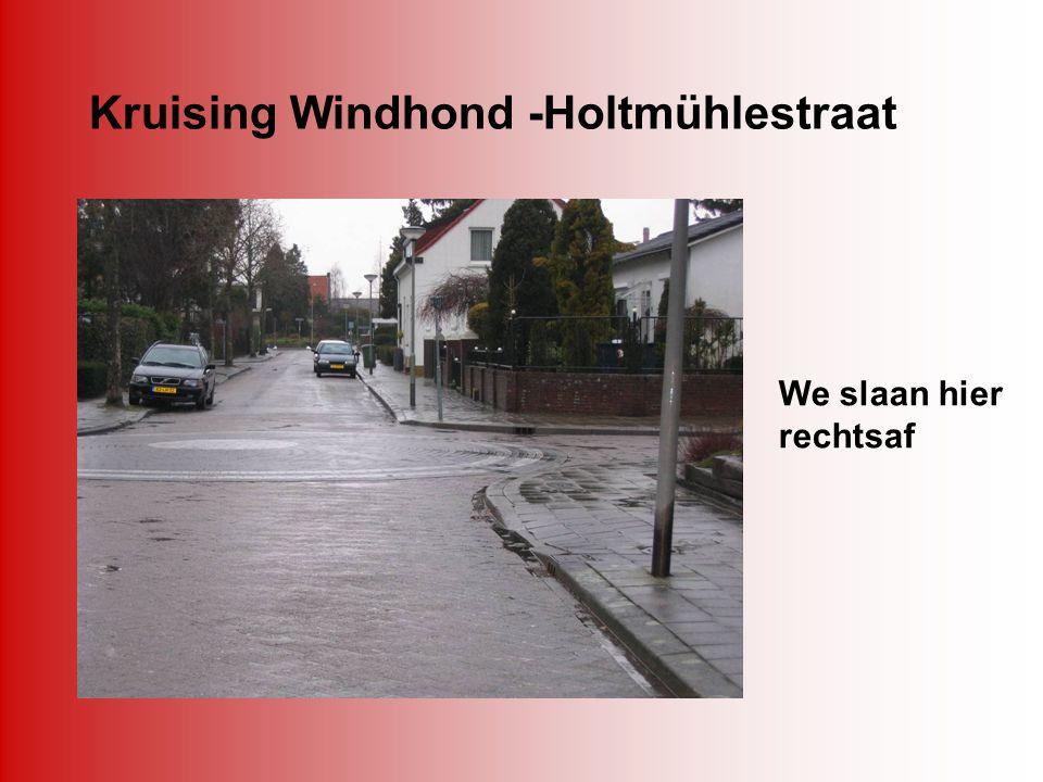 Kruising Windhond -Holtmühlestraat We slaan hier rechtsaf